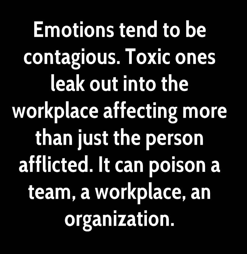 peter-frost-quote-emotions-tend-to-be-contagious-toxic-ones-leak-out (1)