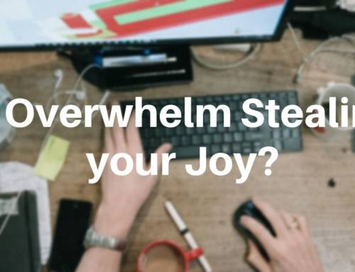 Is Overwhelm Stealing Your Joy?